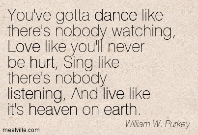 Quotation-William-W-Purkey-life-heaven-love-listening-dance-hurt-live-inspirational-earth-Meetville-Quotes-237764